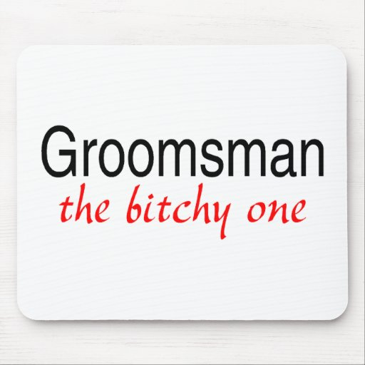 The Bitchy One (Groomsman) Mouse Mats