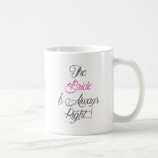 The Bride is always right engagement present Coffee Mug