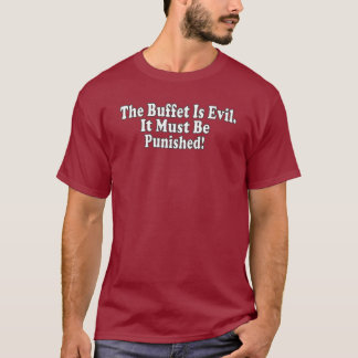 THE BUFFET IS EVIL . It Must Be Punished ! T-Shirt