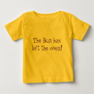 The Bun has left the oven! Baby T-Shirt
