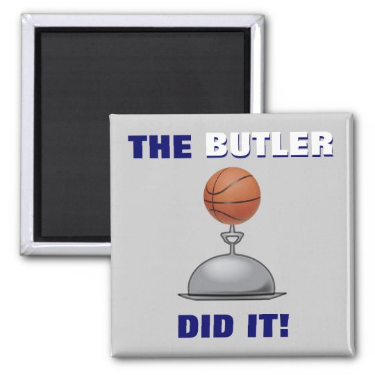 The BUTLER Did It! Magnet