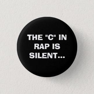"THE ""C"" IN RAP IS SILENT. 3 CM ROUND BADGE"