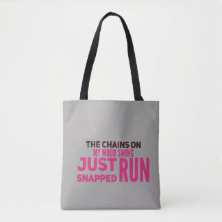 The chains on my mood swing just broke Run fun Tote Bag