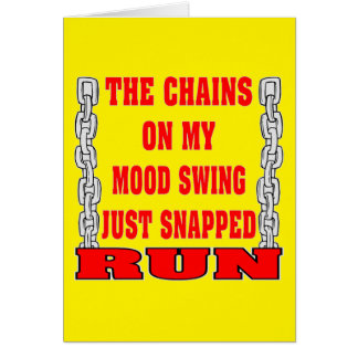 The Chains On My Mood Swing Just Snapped Card