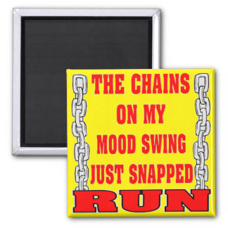 The Chains On My Mood Swing Just Snapped Magnet