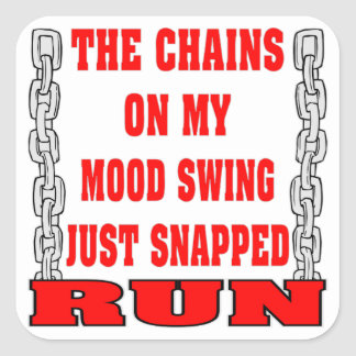 The Chains On My Mood Swing Just Snapped Square Sticker