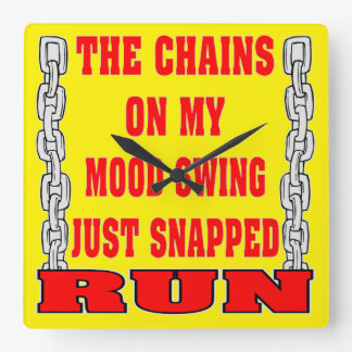 The Chains On My Mood Swing Just Snapped Square Wall Clock