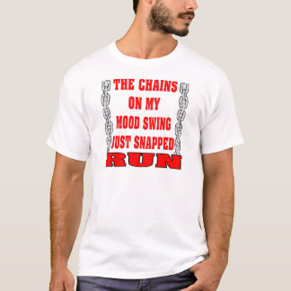 The Chains On My Mood Swing Just Snapped T-Shirt