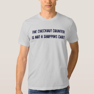 The Checkout Counter, Is Not A Shopping Cart Tees