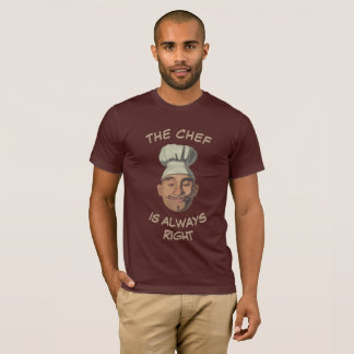 The chef is always right T-Shirt