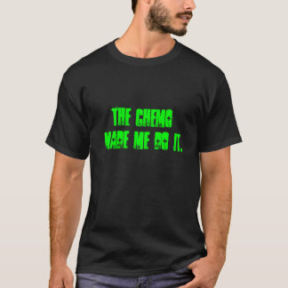 The Chemo made me do it. T-Shirt