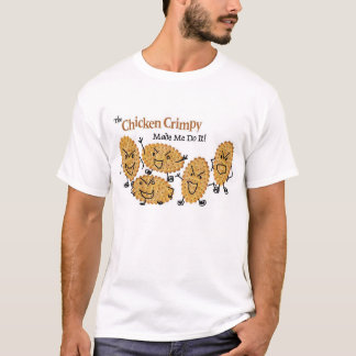The Chicken Crimpy Made Me Do It! T-Shirt