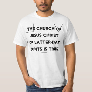 The Church of Latter-Day Saints Is True. T-Shirt