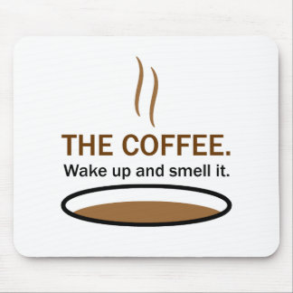 The Coffee. Smell it. Mouse Pad