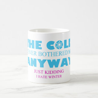 The Cold Never Bothered Me Anyway Funny Mug