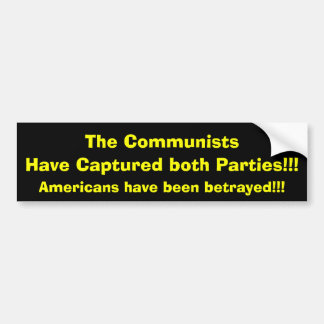 The Communists, Have Captured both Parties!!!, ... Bumper Sticker