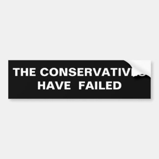 THE CONSERVATIVES HAVE  FAILED BUMPER STICKER