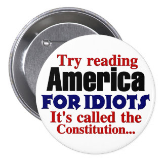 The Constitution: America for Idiots 7.5 Cm Round Badge