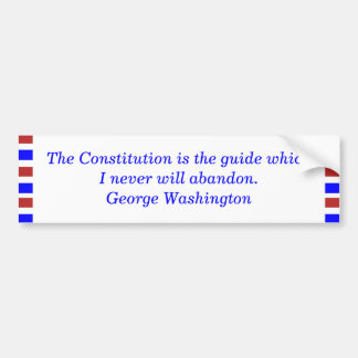 The Constitution is the guide which I never wil... Bumper Sticker