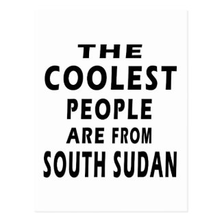 The Coolest People Are From South Sudan Postcard