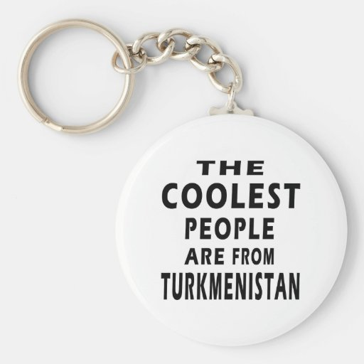 The Coolest People Are From Turkmenistan Key Chain
