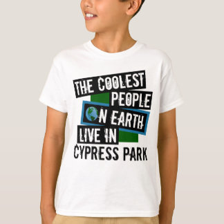 The Coolest People on Earth Live in Cypress Park T-Shirt