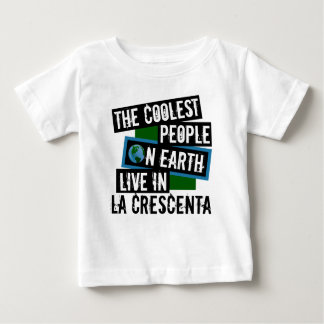 The Coolest People on Earth Live in La Crescenta Baby T-Shirt