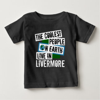 The Coolest People on Earth Live in Livermore Baby T-Shirt