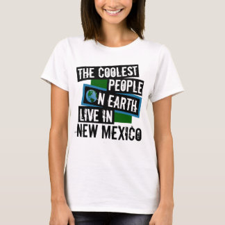 The Coolest People on Earth Live in New Mexico T-Shirt