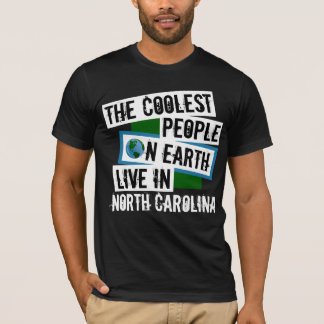 The Coolest People on Earth Live in North Carolina T-Shirt