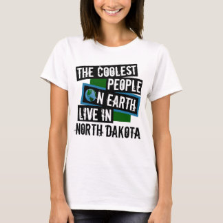 The Coolest People on Earth Live in North Dakota T-Shirt