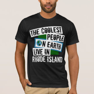 The Coolest People on Earth Live in Rhode Island T-Shirt
