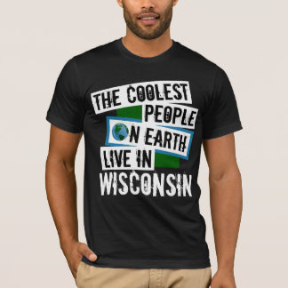 The Coolest People on Earth Live in Wisconsin T-Shirt