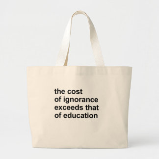 The cost of ignorance exceeds that of education jumbo tote bag