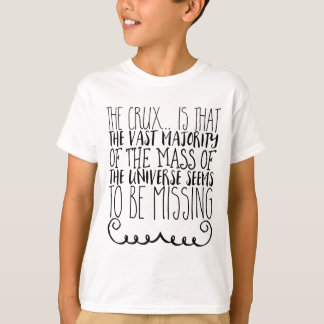 The crux... is that the vast majority of the mass T-Shirt