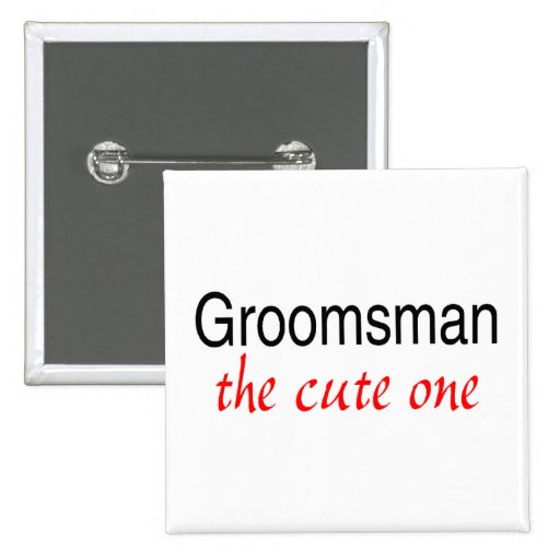 The Cute One (Groomsman) Pinback Buttons