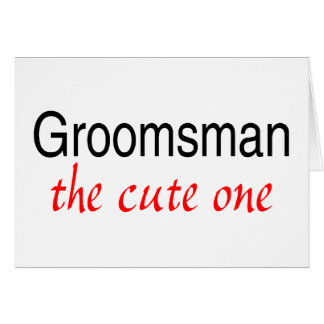 The Cute One (Groomsman) Cards