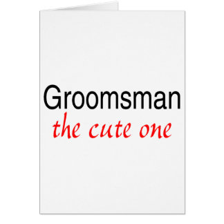 The Cute One (Groomsman) Greeting Card