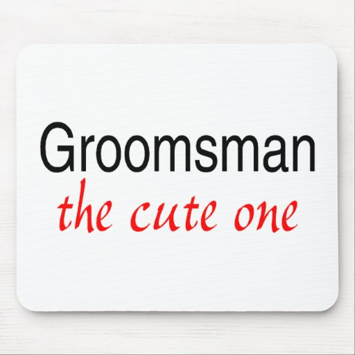 The Cute One (Groomsman) Mouse Pad