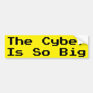 The Cyber is So Big Bumper Sticker