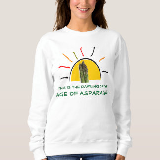 """""""The Dawning of the Age of Asparagus"""" Sweatshirt"""