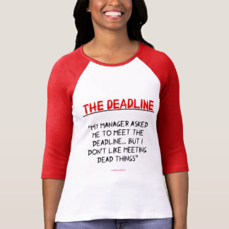 """""""The Deadline"""" T-Shirt"""