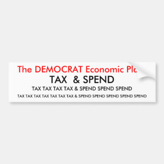 The DEMOCRAT Economic Plan:, TAX TAX TAX TAX & ... Bumper Sticker