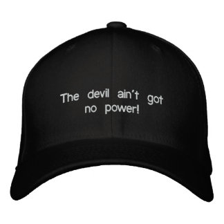 The devil ain't got no power! Embroidered Hat