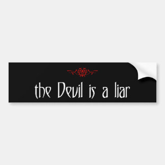 the Devil is a liar Bumper Sticker