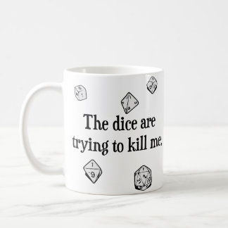 The Dice are Trying to Kill Me Coffee Mug