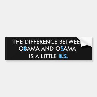 THE DIFFERENCE BETWEEN, OBAMA AND OSAMA... BUMPER STICKER