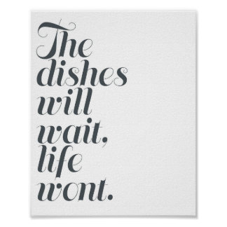 """""""The Dishes Will Wait, Life Won't"""" 8x10 Print"""