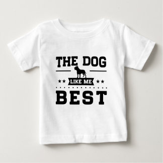 The Dog Like Me Best Baby T-Shirt
