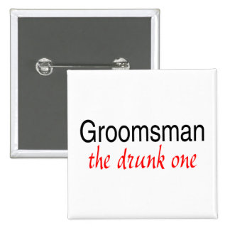 The Drunk One Groomsman Buttons